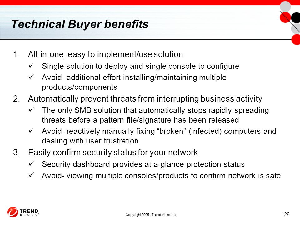 Copyright 2005 - Trend Micro Inc. 28 Technical Buyer benefits 1.All-in-one, easy to implement/use solution Single solution to deploy and single consol