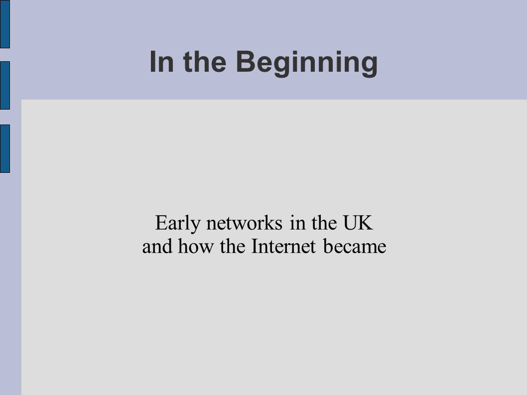 In the Beginning Early networks in the UK and how the Internet became