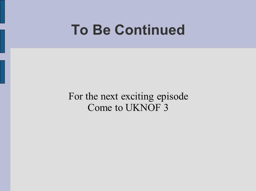 To Be Continued For the next exciting episode Come to UKNOF 3