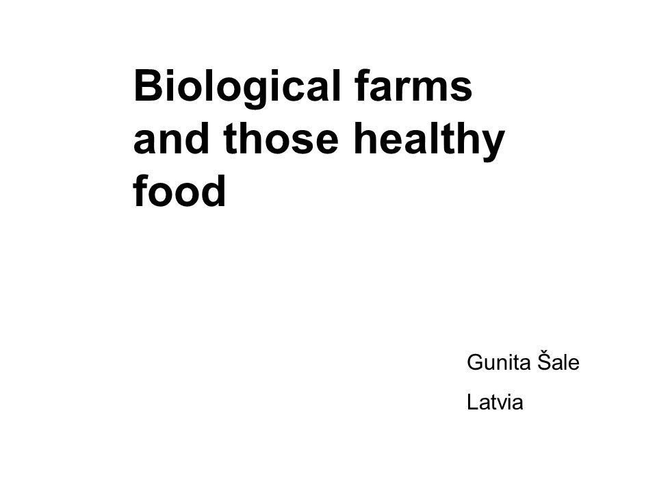 Biological farms and those healthy food Gunita Šale Latvia