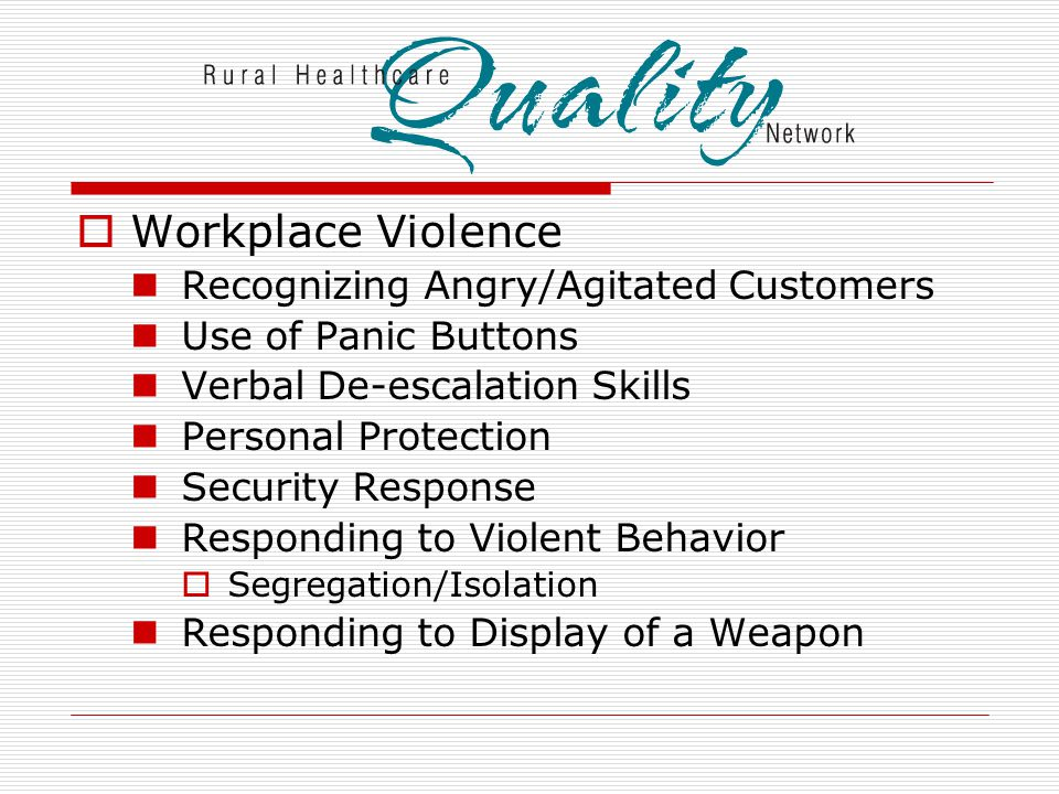  Workplace Violence Recognizing Angry/Agitated Customers Use of Panic Buttons Verbal De-escalation Skills Personal Protection Security Response Responding to Violent Behavior  Segregation/Isolation Responding to Display of a Weapon