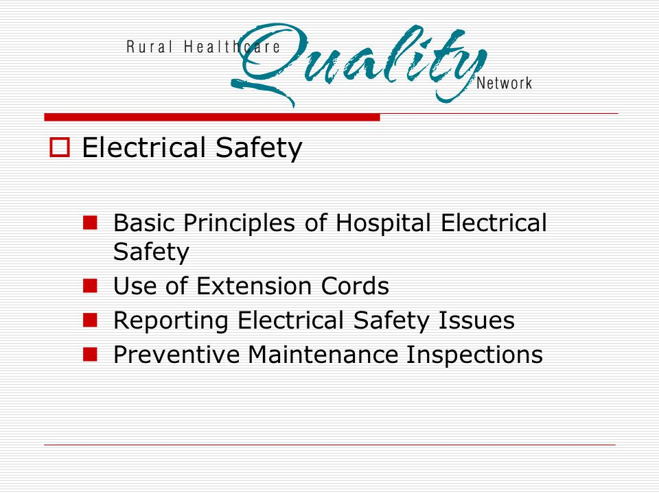  Electrical Safety Basic Principles of Hospital Electrical Safety Use of Extension Cords Reporting Electrical Safety Issues Preventive Maintenance Inspections