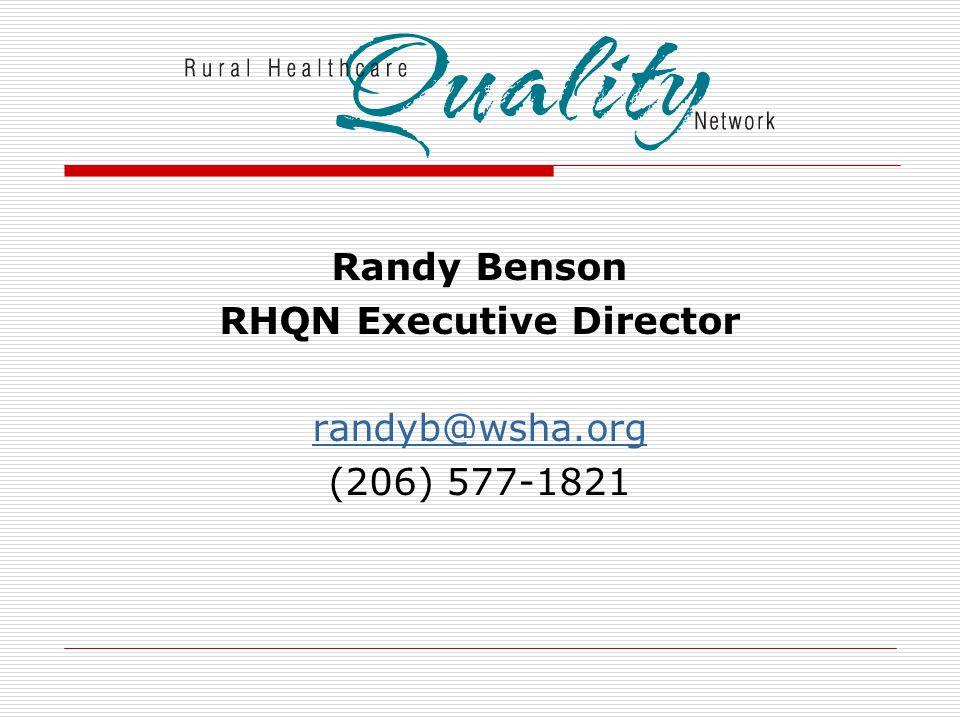 Randy Benson RHQN Executive Director randyb@wsha.org (206) 577-1821