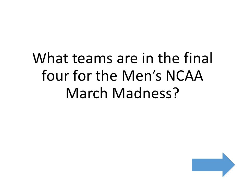What teams are in the final four for the Men's NCAA March Madness
