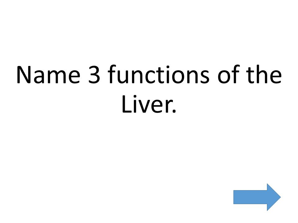 Name 3 functions of the Liver.