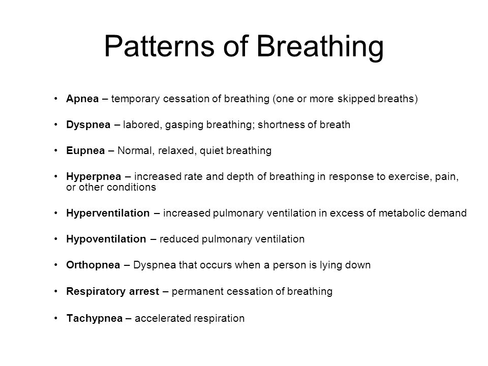Patterns of Breathing Apnea – temporary cessation of breathing (one or more skipped breaths) Dyspnea – labored, gasping breathing; shortness of breath