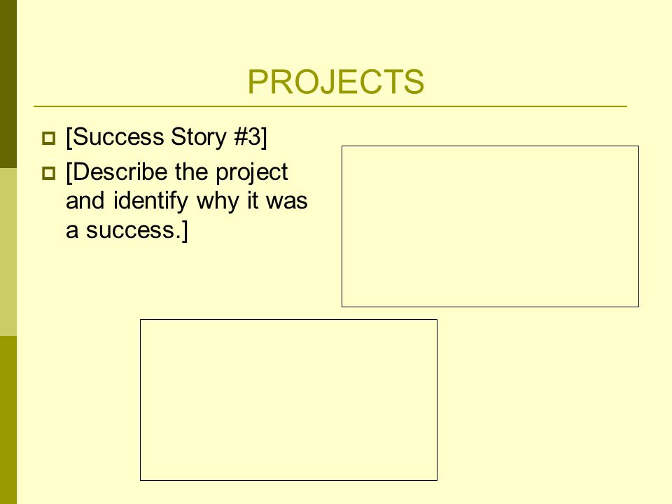 PROJECTS  [Success Story #3]  [Describe the project and identify why it was a success.]