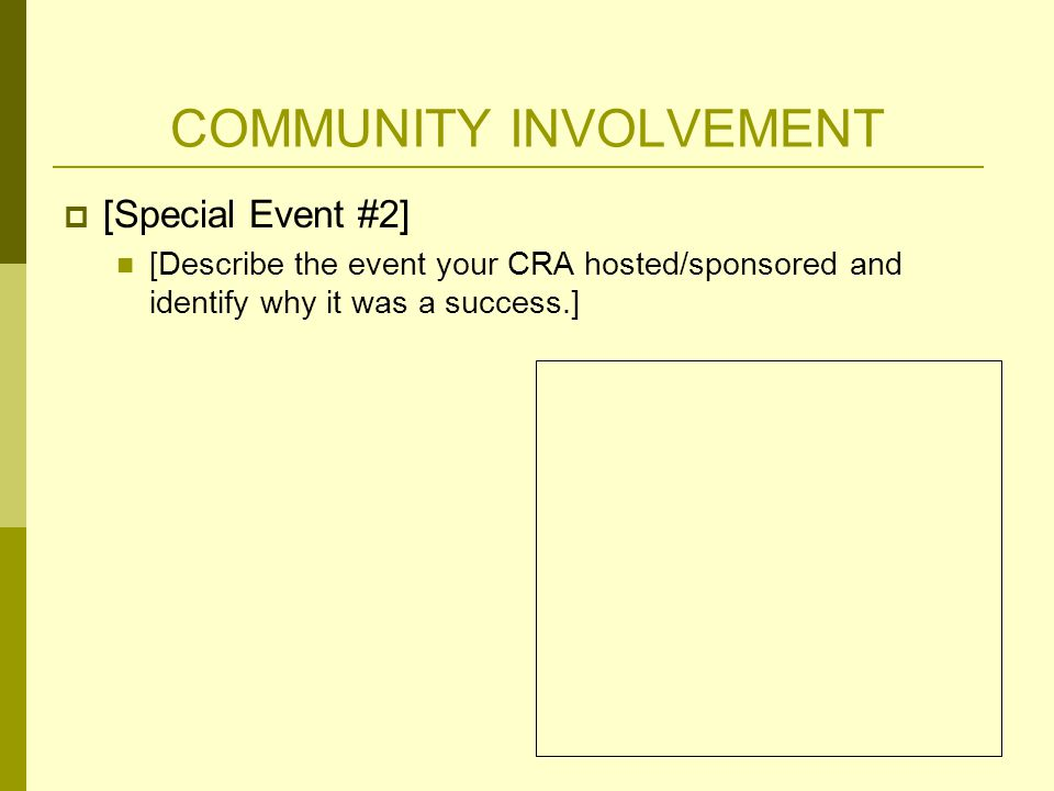 COMMUNITY INVOLVEMENT  [Special Event #2] [Describe the event your CRA hosted/sponsored and identify why it was a success.]