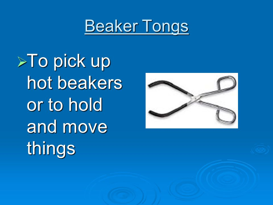 Beaker Tongs  To pick up hot beakers or to hold and move things