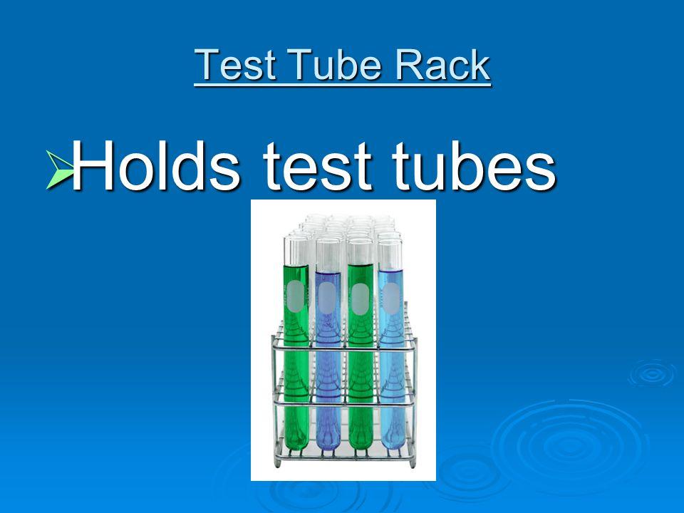 Test Tube Rack  Holds test tubes