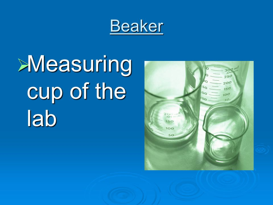 Beaker  Measuring cup of the lab