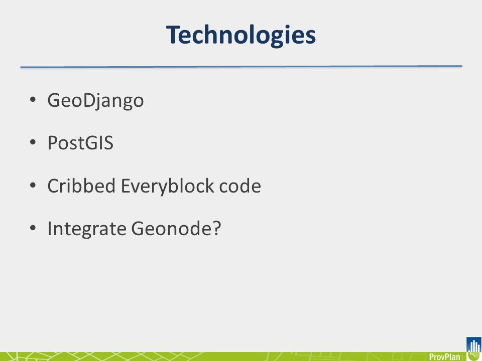 Technologies GeoDjango PostGIS Cribbed Everyblock code Integrate Geonode?