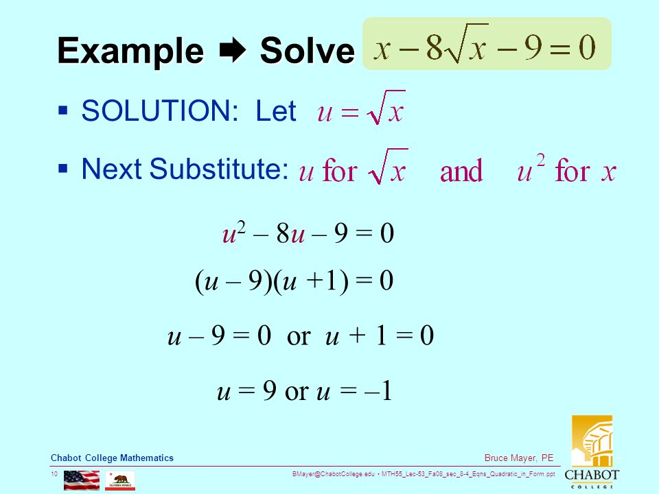 BMayer@ChabotCollege.edu MTH55_Lec-53_Fa08_sec_8-4_Eqns_Quadratic_in_Form.ppt 10 Bruce Mayer, PE Chabot College Mathematics Example  Solve  SOLUTION
