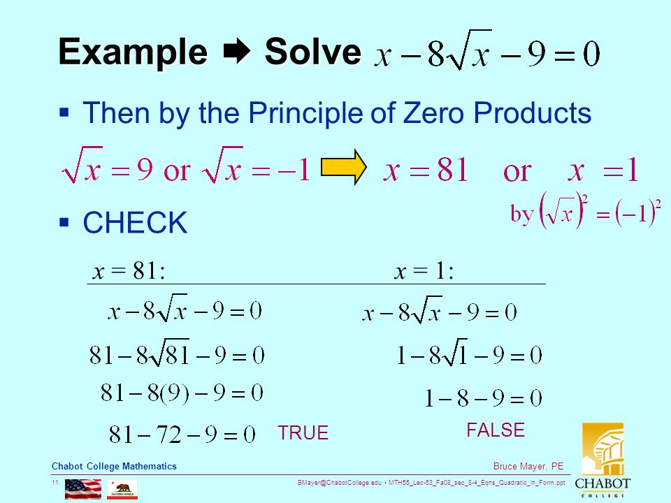 BMayer@ChabotCollege.edu MTH55_Lec-53_Fa08_sec_8-4_Eqns_Quadratic_in_Form.ppt 11 Bruce Mayer, PE Chabot College Mathematics Example  Solve  Then by