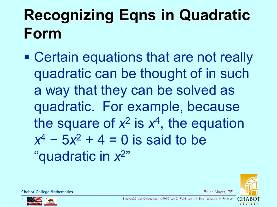 BMayer@ChabotCollege.edu MTH55_Lec-53_Fa08_sec_8-4_Eqns_Quadratic_in_Form.ppt 14 Bruce Mayer, PE Chabot College Mathematics WhiteBoard Work  Problems From §8.4 Exercise Set 6, 12, 18, 24, 28, 48 QUADRATIC IN FORM  Lyngen kirke (Lyngen Church) A steeple was added to the west side of the church during the reconstruction period in 1840-46.