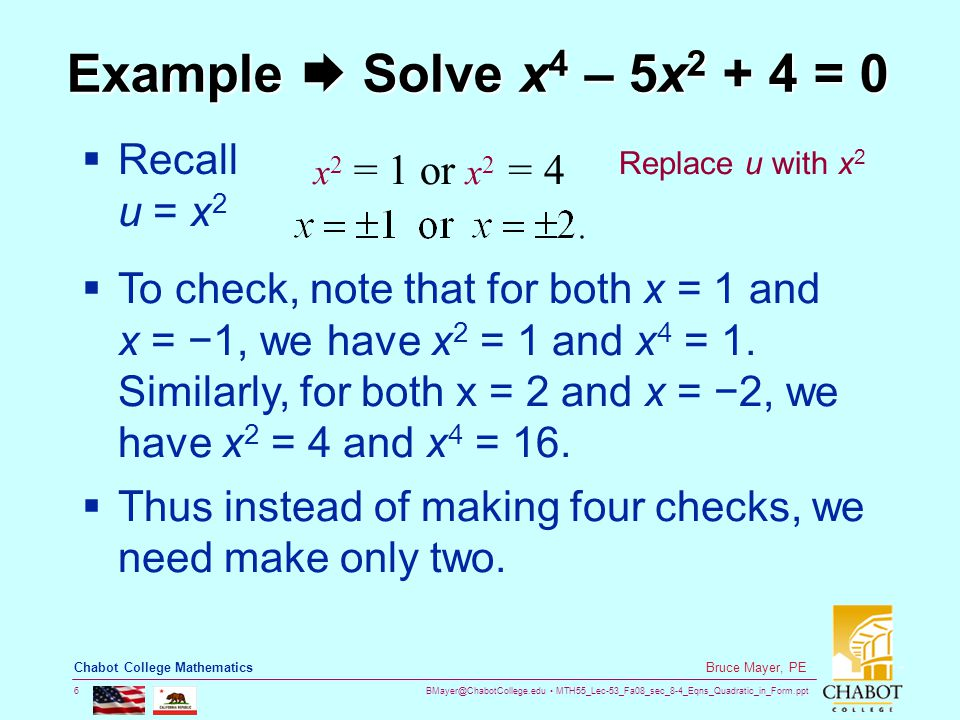 BMayer@ChabotCollege.edu MTH55_Lec-53_Fa08_sec_8-4_Eqns_Quadratic_in_Form.ppt 6 Bruce Mayer, PE Chabot College Mathematics Example  Solve x 4 – 5x 2