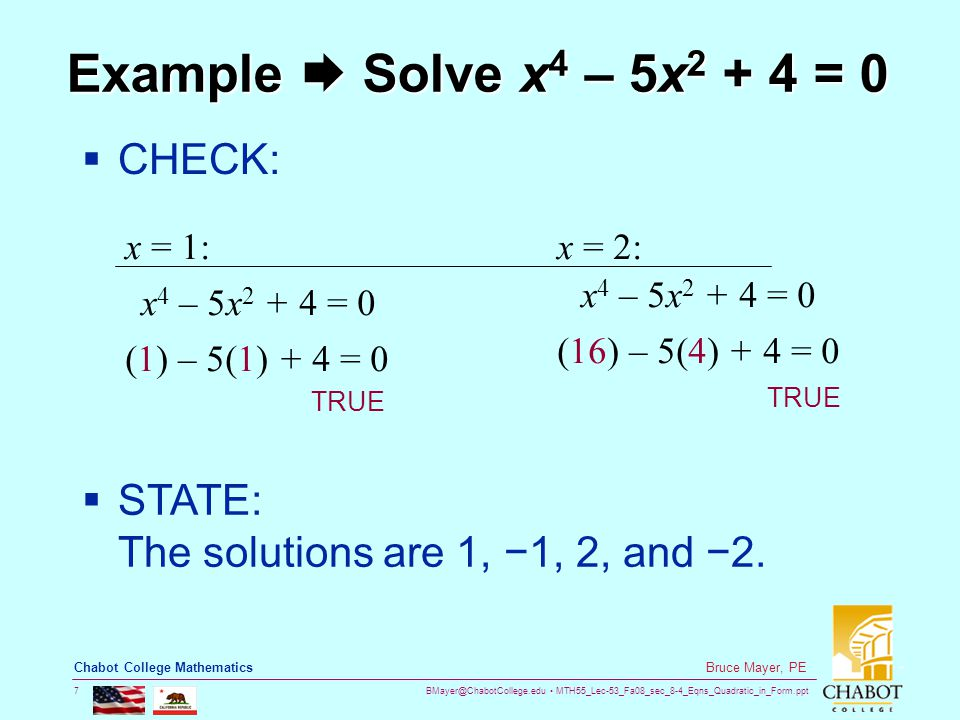 BMayer@ChabotCollege.edu MTH55_Lec-53_Fa08_sec_8-4_Eqns_Quadratic_in_Form.ppt 7 Bruce Mayer, PE Chabot College Mathematics Example  Solve x 4 – 5x 2