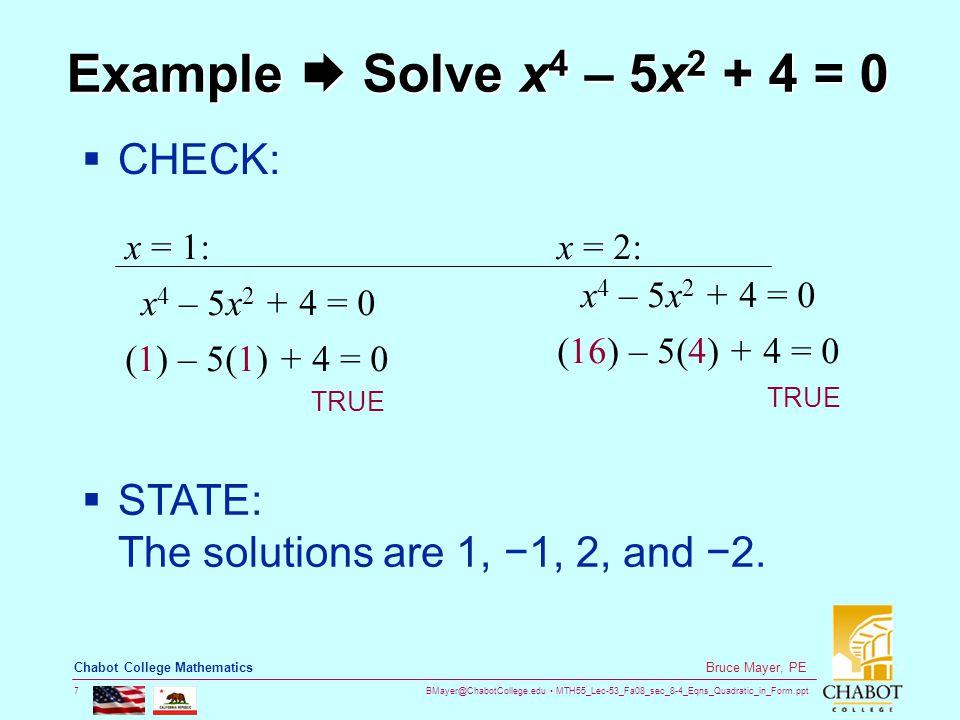 BMayer@ChabotCollege.edu MTH55_Lec-53_Fa08_sec_8-4_Eqns_Quadratic_in_Form.ppt 18 Bruce Mayer, PE Chabot College Mathematics