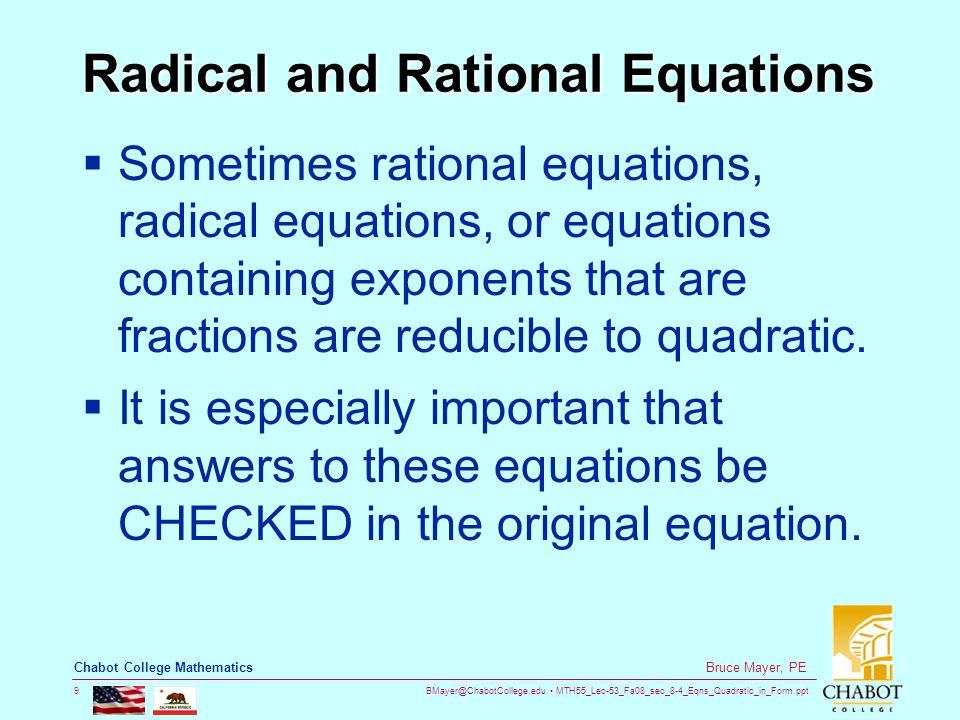 BMayer@ChabotCollege.edu MTH55_Lec-53_Fa08_sec_8-4_Eqns_Quadratic_in_Form.ppt 10 Bruce Mayer, PE Chabot College Mathematics Example  Solve  SOLUTION: Let  Next Substitute: u 2 – 8u – 9 = 0 (u – 9)(u +1) = 0 u = 9 or u = –1 u – 9 = 0 or u + 1 = 0