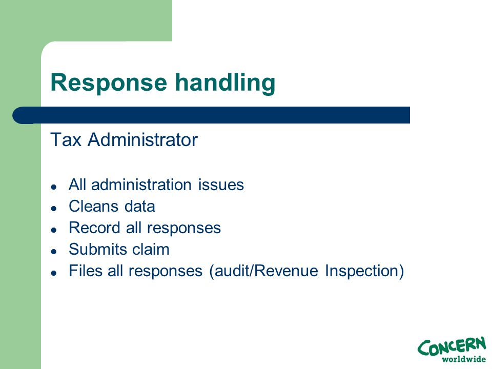 Response handling Tax Administrator All administration issues Cleans data Record all responses Submits claim Files all responses (audit/Revenue Inspection)