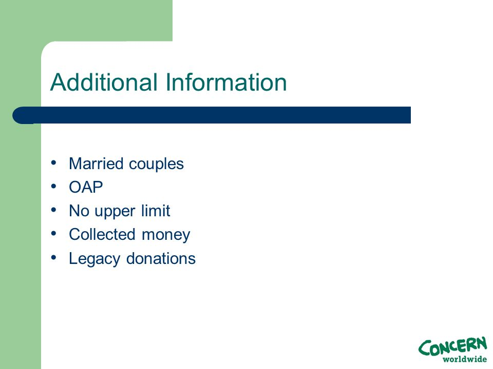 Additional Information Married couples OAP No upper limit Collected money Legacy donations