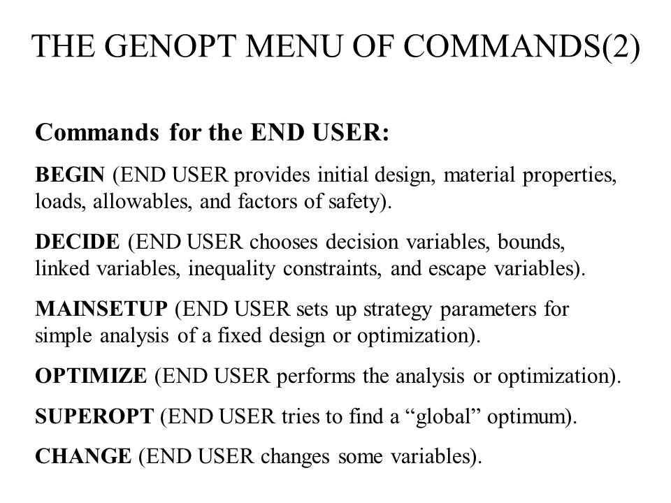 THE GENOPT MENU OF COMMANDS(2) Commands for the END USER: BEGIN (END USER provides initial design, material properties, loads, allowables, and factors of safety).