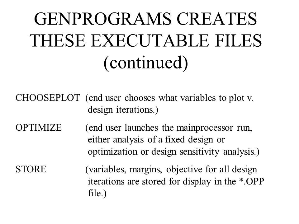 GENPROGRAMS CREATES THESE EXECUTABLE FILES (continued) CHOOSEPLOT (end user chooses what variables to plot v.