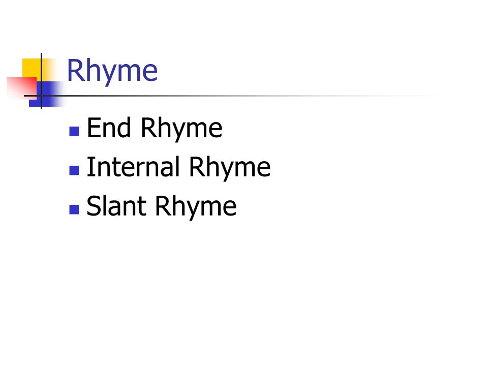 Rhyme End Rhyme Internal Rhyme Slant Rhyme