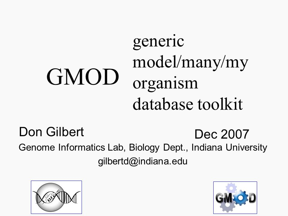 http://eugenes.org/gmod/docs/gmod-arthrobase-07dec.pdf Generic Model Organism Database Built by and for many contributing projects Loosely coupled tool kit Work as separate parts and together Complex and simple No more complex than necessary; complexity is part of this territory.