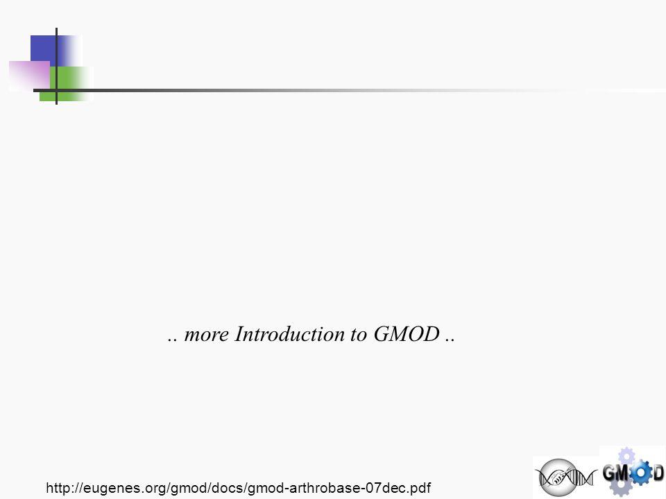http://eugenes.org/gmod/docs/gmod-arthrobase-07dec.pdf.. more Introduction to GMOD..