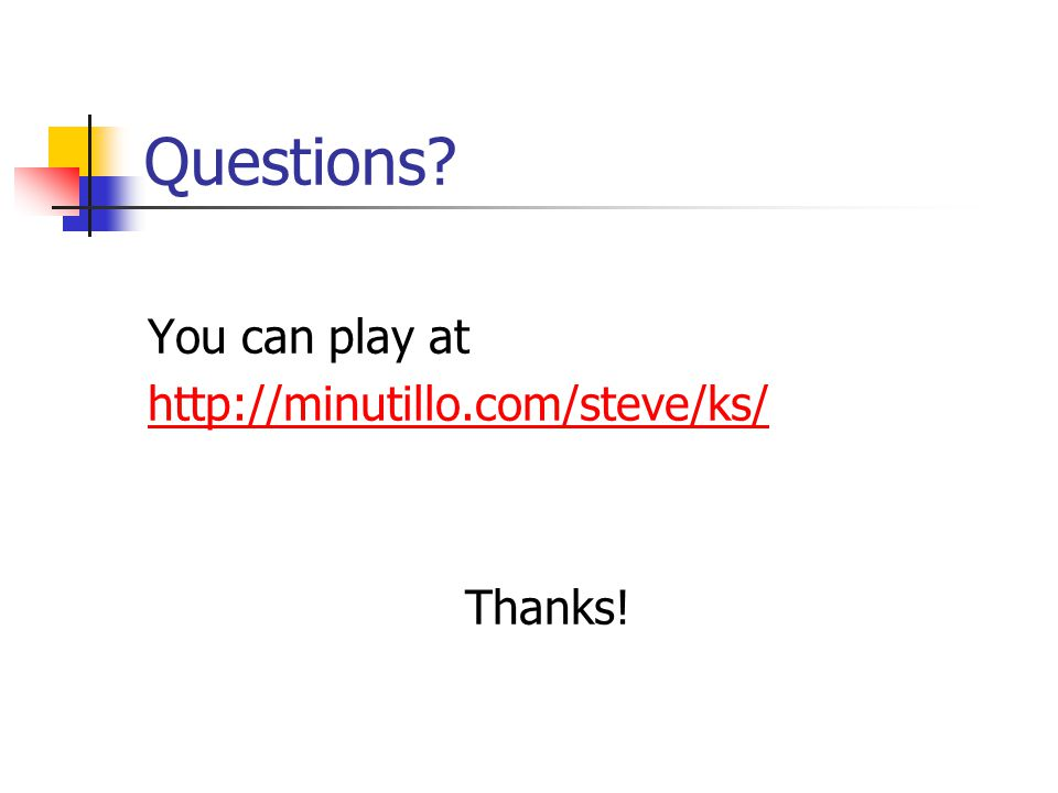 Questions You can play at http://minutillo.com/steve/ks/ Thanks!