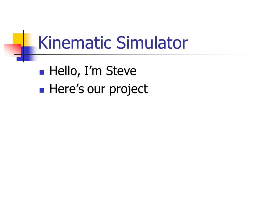 Hello, I'm Steve Here's our project