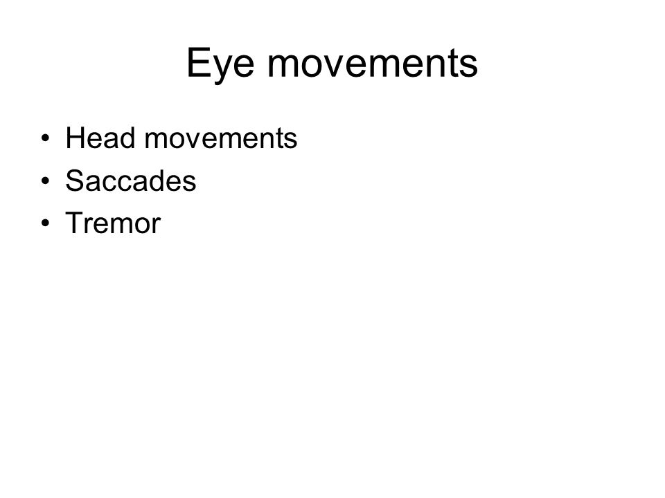 Eye movements Head movements Saccades Tremor