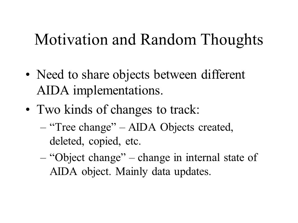 Motivation and Random Thoughts Need to share objects between different AIDA implementations.