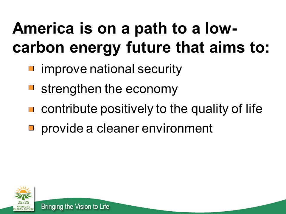 America is on a path to a low- carbon energy future that aims to: improve national security strengthen the economy contribute positively to the quality of life provide a cleaner environment