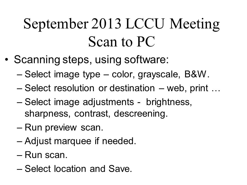 September 2013 LCCU Meeting Scan to PC Scanning steps, using software: –Select image type – color, grayscale, B&W.
