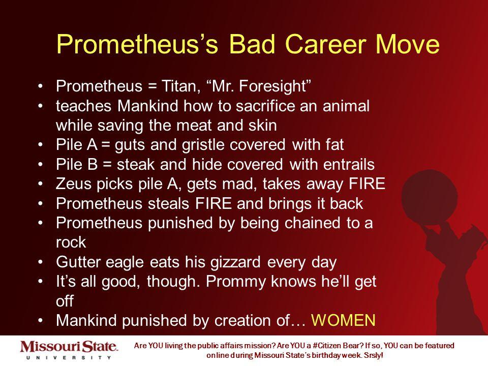 "Living the public affairs mission - #CitizenBear Prometheus's Bad Career Move Prometheus = Titan, ""Mr. Foresight"" teaches Mankind how to sacrifice an"