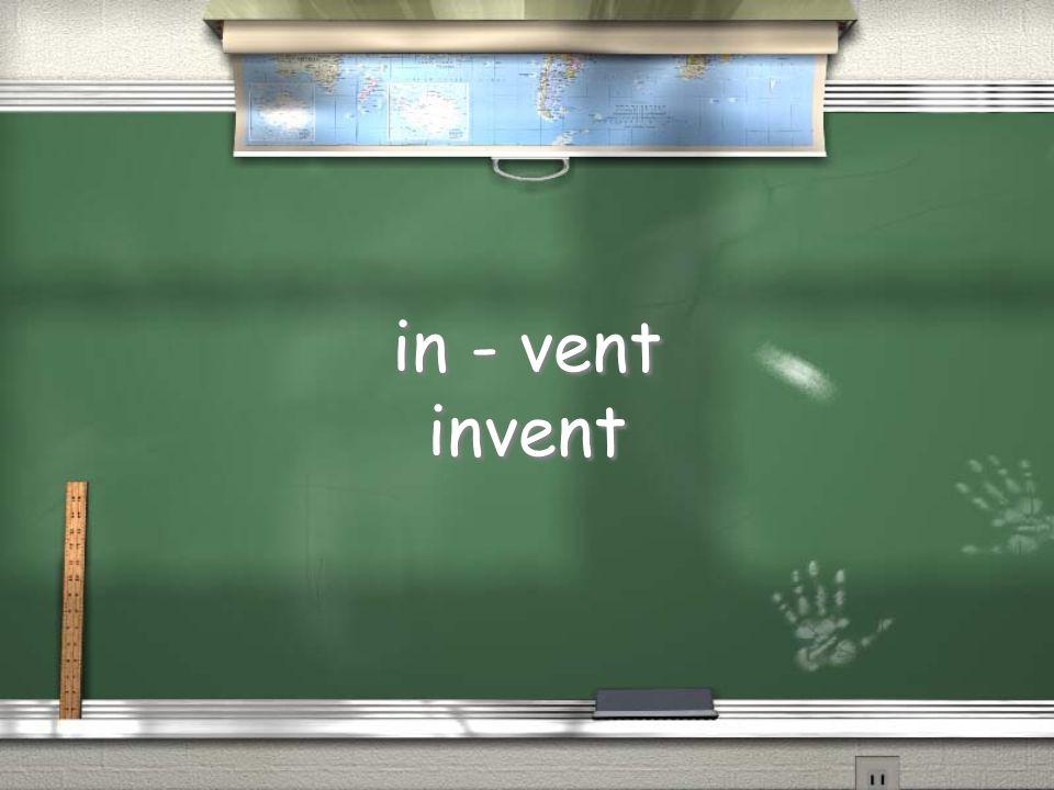 in - vent invent in - vent invent