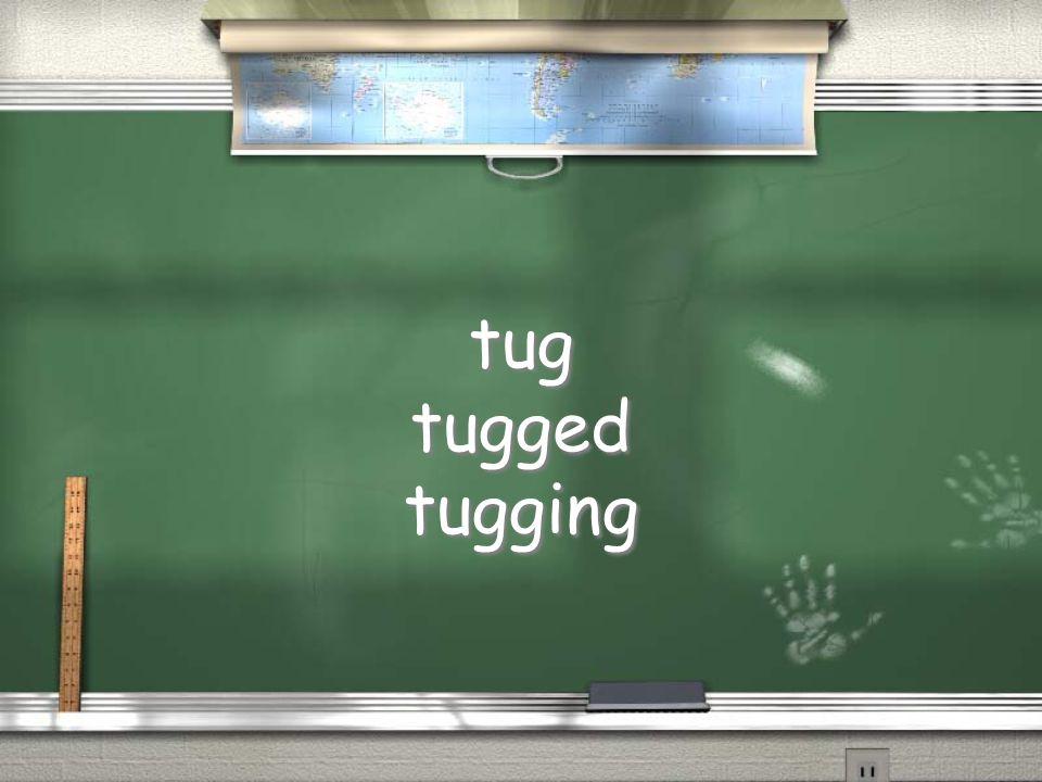 tug tugged tugging tug tugged tugging