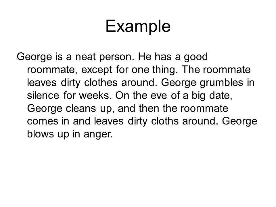 Example George is a neat person. He has a good roommate, except for one thing.