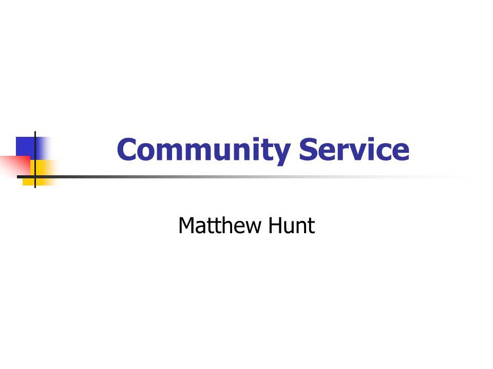 Community Service Matthew Hunt