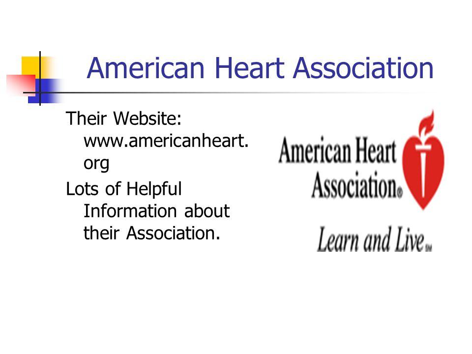 American Heart Association Their Website: www.americanheart.