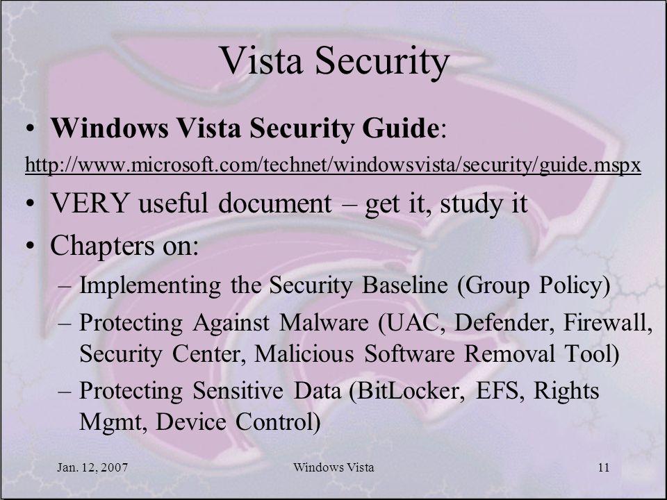 Jan. 12, 2007Windows Vista11 Vista Security Windows Vista Security Guide: http://www.microsoft.com/technet/windowsvista/security/guide.mspx VERY usefu