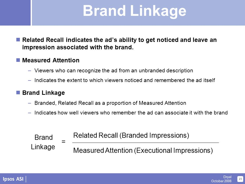 About Us 23 Dryel October 2008 Related Recall indicates the ad's ability to get noticed and leave an impression associated with the brand.