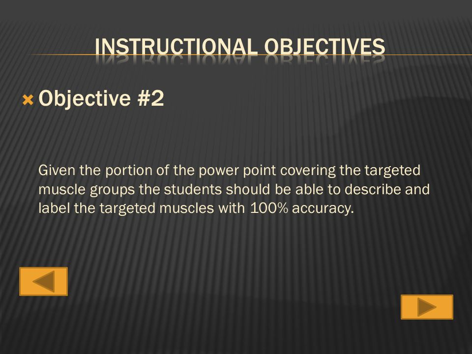 Objective #2 Given the portion of the power point covering the targeted muscle groups the students should be able to describe and label the targeted muscles with 100% accuracy.