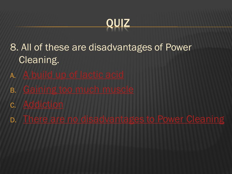 8. All of these are disadvantages of Power Cleaning.