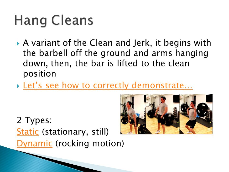  A variant of the Clean and Jerk, it begins with the barbell off the ground and arms hanging down, then, the bar is lifted to the clean position  Le