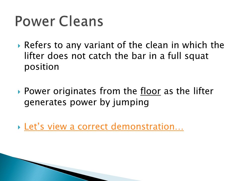  Refers to any variant of the clean in which the lifter does not catch the bar in a full squat position  Power originates from the floor as the lift
