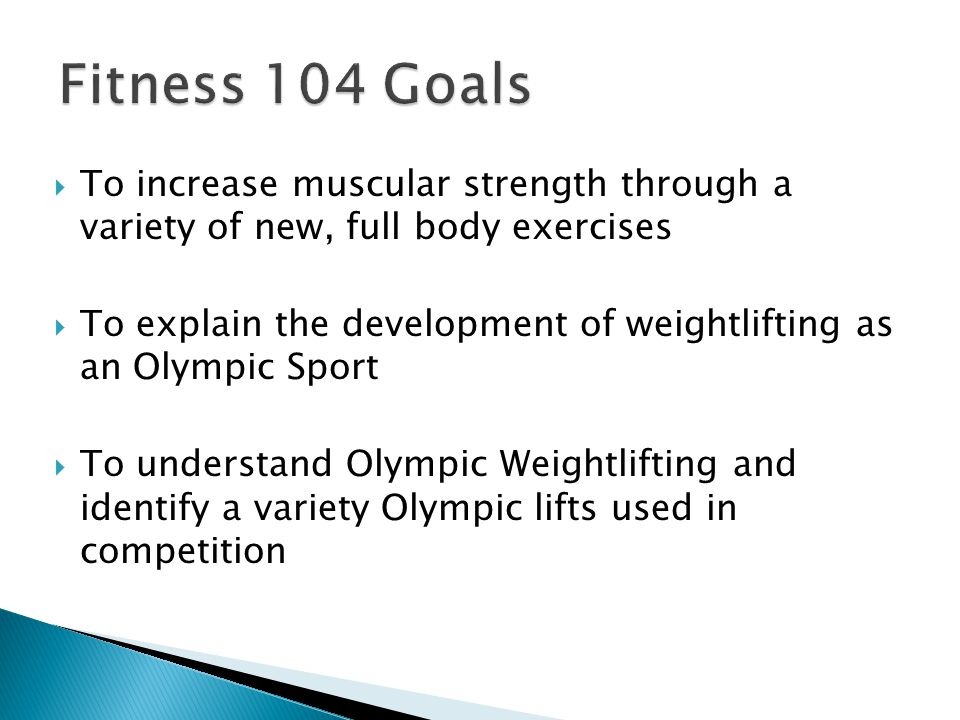  To increase muscular strength through a variety of new, full body exercises  To explain the development of weightlifting as an Olympic Sport  To u