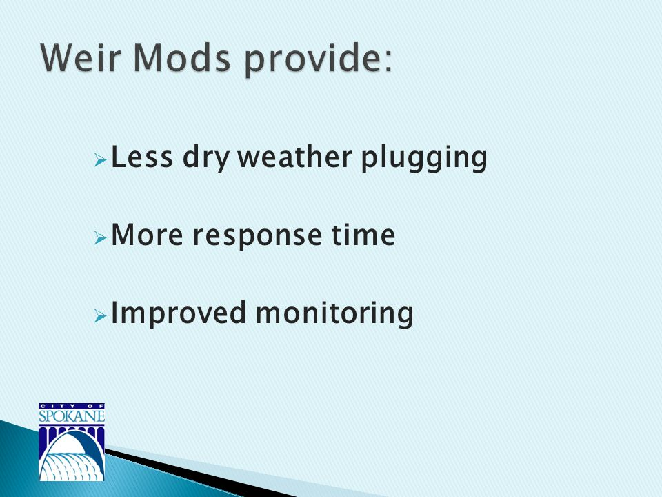  Less dry weather plugging  More response time  Improved monitoring